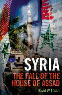 """""""Syria: The Fall of the House of Assad"""" by David W. Lesch"""