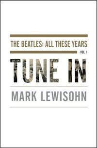 """The Beatles: All These Years,""  by Mark Lewisohn"