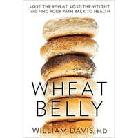"""Wheat Belly: Lose the Wheat, Lose the Weight, and Find Your Path Back to Health,"" by William Davis"