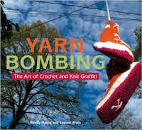 Yarn Bombing: The Art of Crochet and Knit Graffiti by Mandy Moore and Leanne Prain